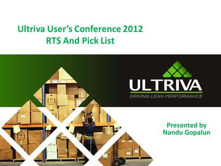 Ultriva Users Conference 2012 RTS And Pick List Presented by Nandu Gopalun.