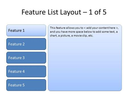 Feature List Layout – 1 of 5 Feature 1 Feature 2 Feature 3 Feature 4 Feature 5 This feature allows you to, and you have more space below to add some text,