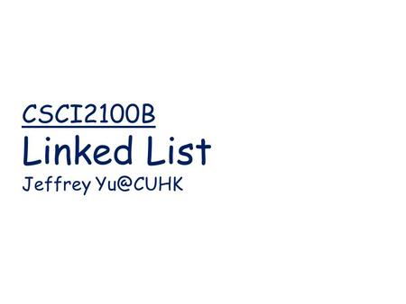 CSCI2100B <strong>Linked</strong> <strong>List</strong> Jeffrey