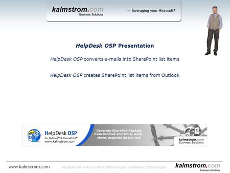 HelpDesk OSP Presentation HelpDesk OSP converts e-mails into SharePoint list items HelpDesk OSP creates SharePoint list items from Outlook HelpDesk OSP.