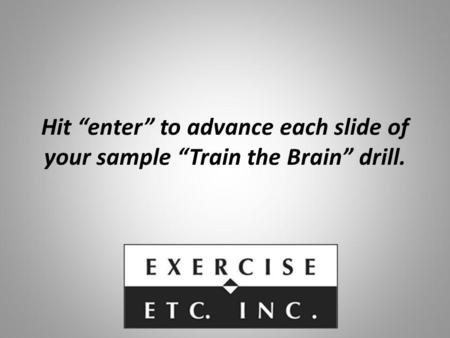 Hit enter to advance each slide of your sample Train the Brain drill.