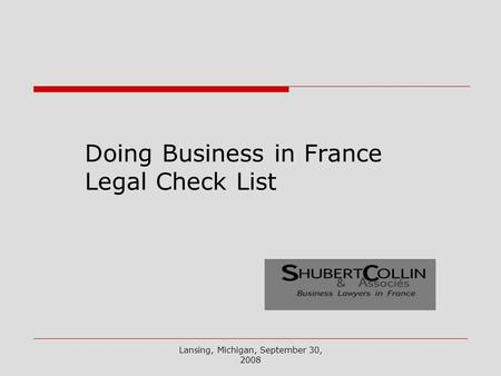 Lansing, Michigan, September 30, 2008 Doing Business in France Legal Check List.