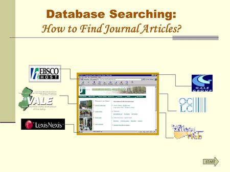 Database Searching: How to Find Journal Articles? START.