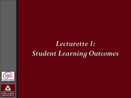 Lecturette 1: Student Learning Outcomes. Learning Outcomes In developing good assessments, where do we begin?