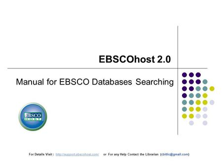 For Details Visit :  or For any Help Contact the Librarian EBSCOhost 2.0.