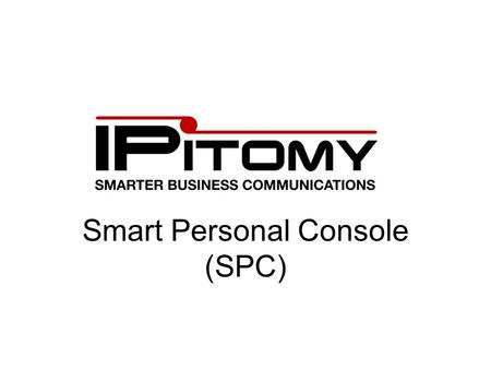 Smart Personal Console (SPC). Smart Personal Console Overview SPC allows users more control over their personal communications settings. Users can view/set: