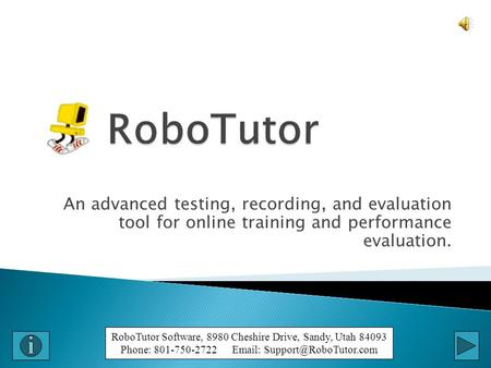 An advanced testing, recording, and evaluation tool for online training and performance evaluation. RoboTutor Software, 8980 Cheshire Drive, Sandy, Utah.