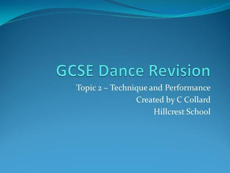 Topic 2 – Technique and Performance Created by C Collard Hillcrest School.
