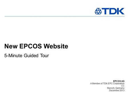 11,80 0,0011,80 0,00 8,38 EPCOS AG A Member of TDK-EPC Corporation CC Munich, Germany December 2013 New EPCOS Website 5-Minute Guided Tour.