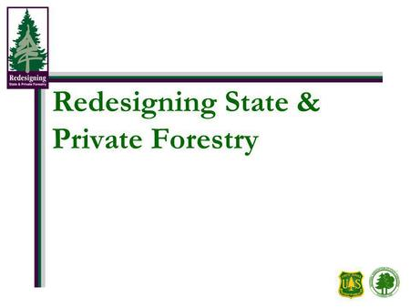 Redesigning State & Private Forestry. Why Change? Forests are being threatened at a scale larger and faster than current programs can address. Pressures.