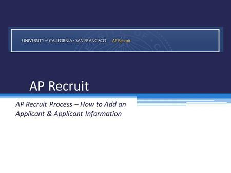 AP Recruit AP Recruit Process – How to Add an Applicant & Applicant Information.