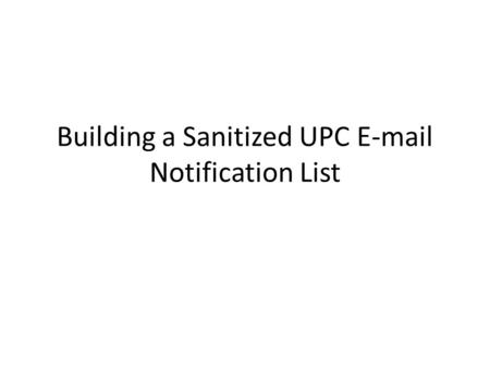 Building a Sanitized UPC E-mail Notification List.