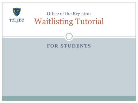 FOR STUDENTS Office of the Registrar Waitlisting Tutorial.