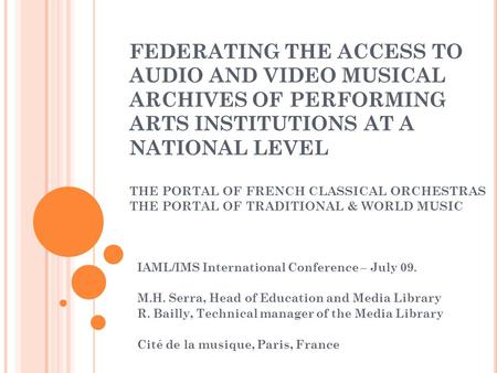 FEDERATING THE ACCESS TO AUDIO AND VIDEO MUSICAL ARCHIVES OF PERFORMING ARTS INSTITUTIONS AT A NATIONAL LEVEL THE PORTAL OF FRENCH CLASSICAL ORCHESTRAS.