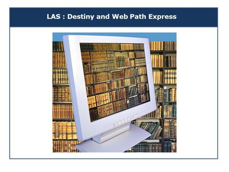 LAS : Destiny and Web Path Express. How Do I Login? All students at LAS are able to use the Destiny Library System to search for books and publications.