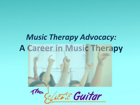 Music Therapy Advocacy: A Career in Music Therapy.