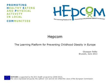HEPCOM is supported by the EUs Health programme (2008-2013), The views expressed are purely the authors' own and do not reflect the views of the European.