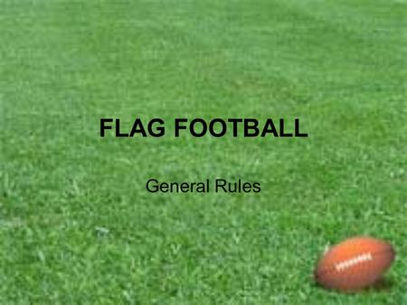 FLAG FOOTBALL General Rules.
