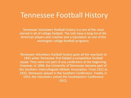 Tennessee Football History Tennessee Volunteers football history is a one of the most storied in all of college football. The Vols have a long list of.