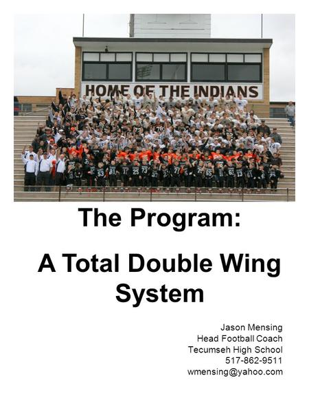 Jason Mensing Head Football Coach Tecumseh High School 517-862-9511 The Program: A Total Double Wing System.