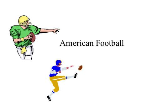 American Football. Goal: Win the Game Time for Game - 4 Quarters, Half Time Show 2 Teams, 11 people per Team Offense - has the ball Defense - stops Offense,