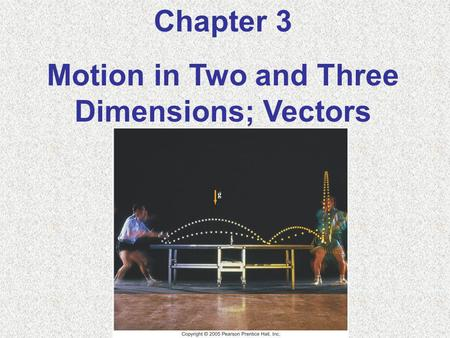 Motion in Two and Three Dimensions; Vectors