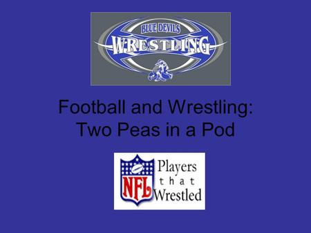 Football and Wrestling: Two Peas in a Pod. I would have all of my Offensive Lineman wrestle if I could. - John Madden, Hall of Fame Football Coach.
