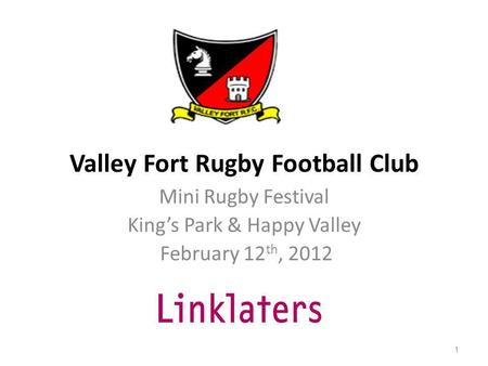 Valley Fort Rugby Football Club Mini Rugby Festival Kings Park & Happy Valley February 12 th, 2012 1.