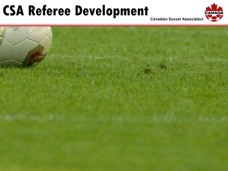 Canadian Soccer Association CSA Referee Development.