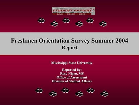 Freshmen Orientation Survey Summer 2004 Report Mississippi State University Reported by: Rosy Nigro, MS Office of Assessment Division of Student Affairs.