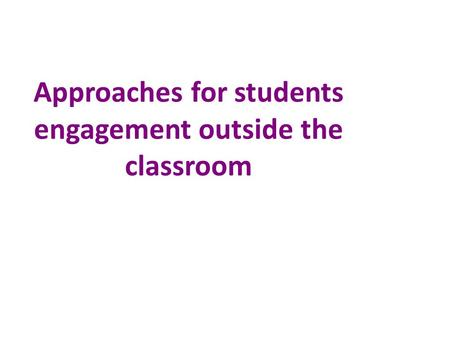 Approaches for students engagement outside the classroom.