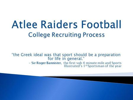 The Greek ideal was that sport should be a preparation for life in general. - Sir Roger Bannister, the first sub 4 minute mile and Sports Illustrateds.