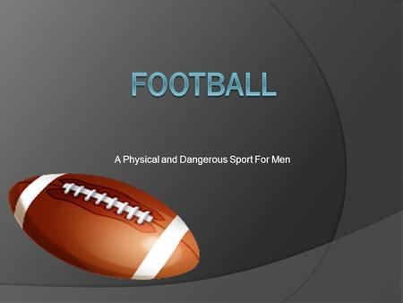 A Physical and Dangerous Sport For Men. Fundamentals Players Coaches Equipment Playing Field Conferences.