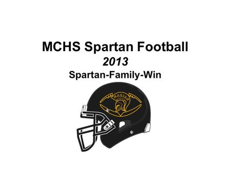 MCHS Spartan Football 2013 Spartan-Family-Win. Head Coach-MCHS Jerry Verde 1995 Alumnus of Marian Catholic Defensive Coordinator 2001-2002- University.