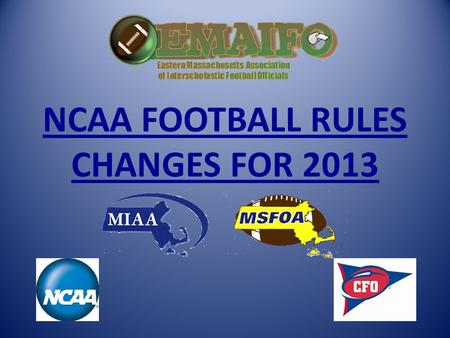 NCAA FOOTBALL RULES CHANGES FOR 2013. Reminder of Some 2011 CHANGES.