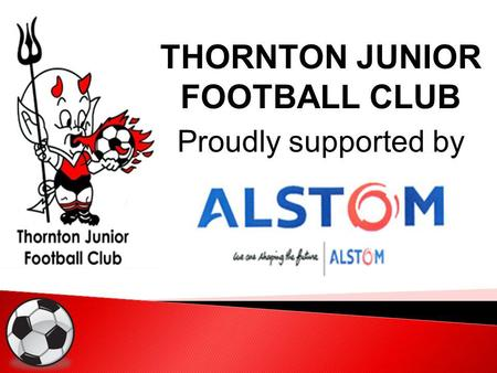 THORNTON JUNIOR FOOTBALL CLUB Proudly supported by.