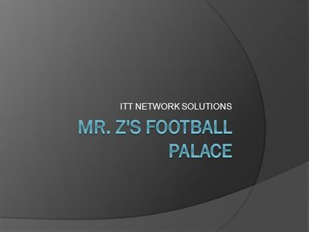 ITT NETWORK SOLUTIONS. Quick Network Facts Constant 100 Mbps operation for users Infrastructure ready for 1000 Mbps operation to the user Cisco routing.