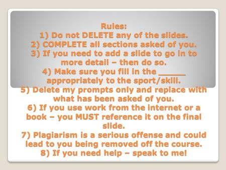 Rules: 1) Do not DELETE any of the slides