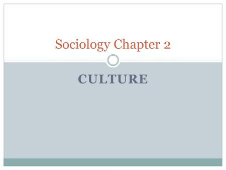 Sociology Chapter 2 Culture.