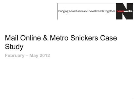 Mail Online & Metro Snickers Case Study 1 February – May 2012.