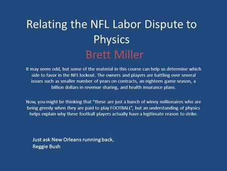 Relating the NFL Labor Dispute to Physics Brett Miller It may seem odd, but some of the material in this course can help us determine which side to favor.