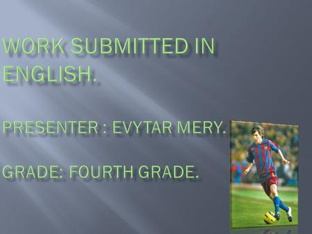 Work submitted in English. presenter : Evytar Mery. fourth grade