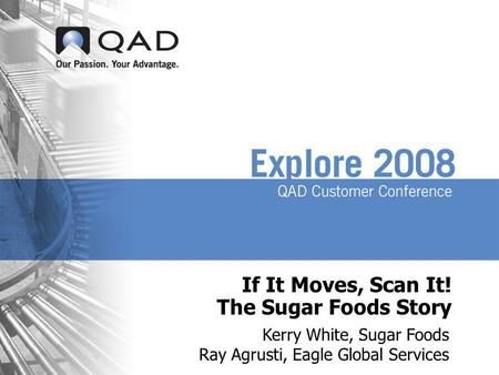 If It Moves, Scan It! The Sugar Foods Story Kerry White, Sugar Foods Ray Agrusti, Eagle Global Services.