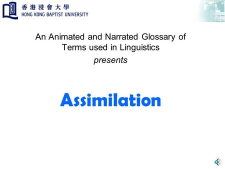 Assimilation An Animated and Narrated Glossary of Terms used in Linguistics presents.