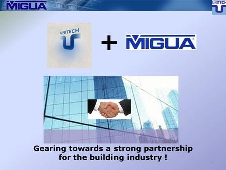 1 + Gearing towards a strong partnership for the building industry !