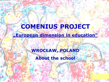 COMENIUS PROJECT European dimension in education WROCŁAW, POLAND About the school.