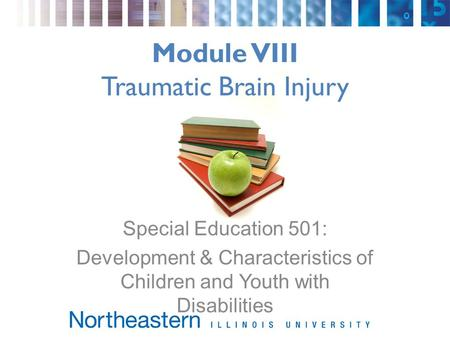 Module VIII Traumatic Brain Injury Special Education 501: Development & Characteristics of Children and Youth with Disabilities.