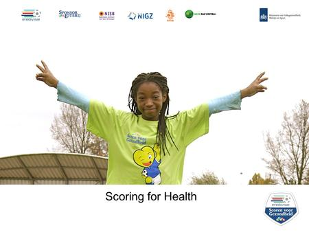 Scoring for Health. Mission Scoring for Health aims at increasing the awareness of a healthy lifestyle - especially healthy physical activity and healthy.
