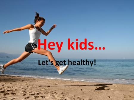Hey kids… Lets get healthy!. Fitness is Fun! We need to exercise in order to stay physically fit! Exercise is good for you! – It is good for your heart!