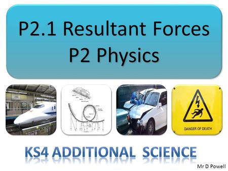 P2.1 Resultant Forces P2 Physics Ks4 Additional Science Mr D Powell.